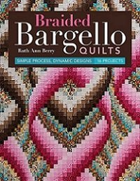 Braided Bargello Quilts: Simple Process, Dynamic Designs