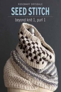 Seed Stitch: Beyond Knit 1, Purl 1 - 2017