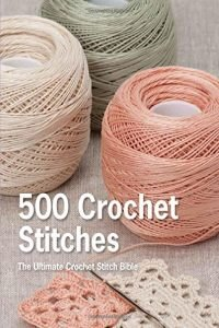 500 Crochet Stitches: The Ultimate Crochet Stitch Bible - 2014