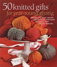 50 Knitted Gifts for Year-round Giving Designs for Every Season and Occasion Featuring the Universal Yarn Deluxe Worsted