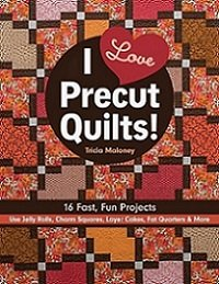 I Love Precut Quilts!: 16 Fast, Fun Projects - Use Jelly Rolls, Charm Squares, Layer Cakes, Fat Quarters & More