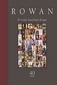 Rowan 40 Years: 40 Iconic Hand-Knit Designs - 2018