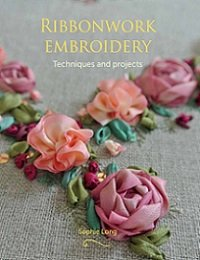 Ribbonwork Embroidery: Techniques and Projects