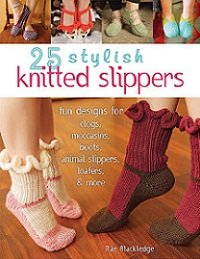 25 Stylish Knitted Slippers: Fun Designs for Clogs, Moccasins, Boots, Animal Slippers, Loafers, & More