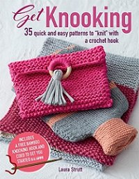 "Get Knooking: 35 quick and easy patterns to ""knit"" with a crochet hook"