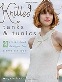 Knitted Tanks & Tunics: 21 Crisp, Cool Designs for Sleeveless Tops