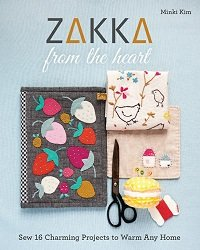 Zakka from the Heart: Sew 16 Charming Projects to Warm Any Home