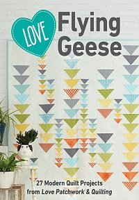 Love Flying Geese: 62 Modern Quilt Projects from Love Patchwork & Quilting