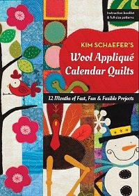 Kim Schaefer's Wool Applique Calendar Quilts: 12 Months of Fast, Fun & Fusible Projects