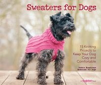 Sweaters for Dogs: 15 Knitting Projects to Keep Your Dog Cozy and Comfortable