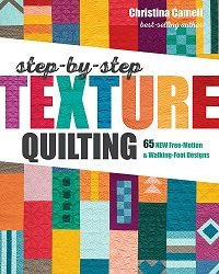 Step-by-Step Texture Quilting: 65 New Free-Motion & Walking-Foot Designs (2019)