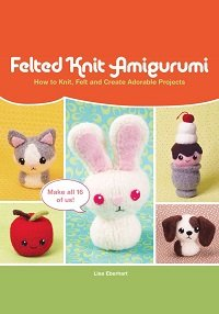 Felted Knit Amigurumi: How to Knit, Felt and Create Adorable Projects (2013)