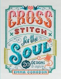 Cross Stitch for the Soul: 20 Designs to Inspire (2020)