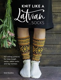 Knit Like a Latvian: Socks: 50 Knitting Patterns for Knee Length, Ankle and Footless Socks (2020)