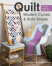 Quilt Modern Curves & Bold Stripes: 15 Dynamic Projects for All Skill Levels (2020)