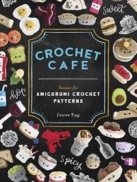 Crochet Cafe: Recipes for Amigurumi Crochet Patterns (2020)
