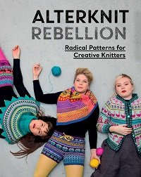 Alterknit Rebellion: Radical Patterns for Creative Knitters
