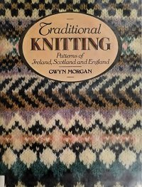 Traditional Knitting Patterns of Ireland, Scotland, and England