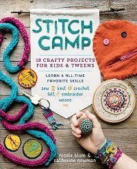 Stitch Camp: 18 Crafty Projects for Kids & Tweens