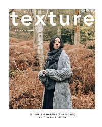 Texture: 20 Timeless Garments Exploring Knit, Yarn and Stitch