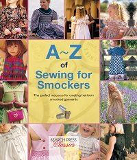 A–Z of Sewing for Smockers: The Perfect Resource for Creating Heirloom Smocked Garments