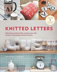 Knitted Letters: Make Personalized Gifts and Accents with Creative Typography-Based Projects