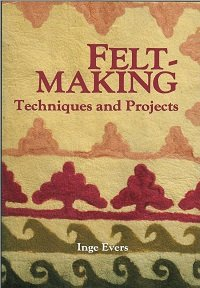 Feltmaking: Techniques and Projects