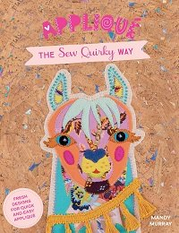 Applique the Sew Quirky Way: Fresh designs for quick and easy applique